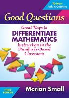 Good Questions Great Ways to Differentiate Mathematics Instruction in the Standards-Based Classroom by Marian Small