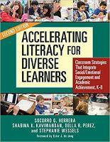 Accelerating Literacy for Diverse Learners Classroom Strategies That Integrate Social/Emotional Engagement and Academic Achievement by Socorro G. Herrera, Shabina K. Kavimandan, Della R. Perez, Stephanie Wessels