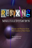 Remixing Multiliteracies Theory and Practice from New London to New Times by Frank Serafini