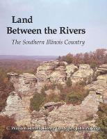 Land Between the Rivers The Southern Illinois Country by C. William Horrell, Henry Dan Piper, John W. Voigt