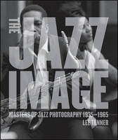 The Jazz Image Masters of Jazz Photography by Lee Tanner