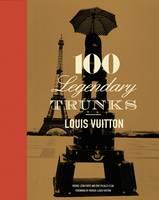 Louis Vuitton 100 Legendary Trunks by Pierre-Leon Forte, Florence Muller