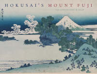 Hokusai's Mount Fuji The Complete Views in Color by Jocelyn Bouquillard