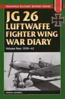 Jg 26 Luftwaffe Fighter Wing War Diary 1939-42 by Donald Caldwell
