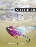 Modern Steelhead Flies by Rob Russell, Jay Nicholas