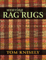 Weaving Rag Rugs by Tom Knisely