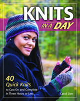Knits in a Day 40 Quick Knits to Cast On and Complete in Three Hours or Less by Candi Derr