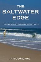 The Saltwater Edge Tips and Tactics for Saltwater Fly Fishing by Nick Curcione