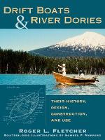 Drift Boats and River Dories Their History, Design, Construction and Use by Roger L. Fletcher