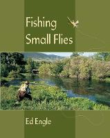 Fishing Small Flies by Ed Engle