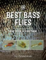 The Best Bass Flies: How to Tie and Fish Them by Jay Zimmerman