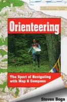 Orienteering The Sport of Navigating with Map and Compass by Steven Boga