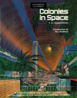 Colonies in Space A Comprehensive and Factual Account of the Prospects for Human Colonization of Space by T a Heppenheimer