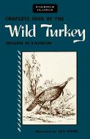 Complete Book of the Wild Turkey by Robert M Latham