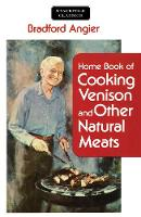 Home Book of Cooking Venison and Other Natural Meats by Bradford Angier