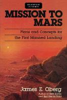 Mission to Mars Plans and Concepts for the First Manned Landing by James E Oberg