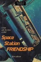 Space Station Friendship A Visit with the Crew in 2007 by Dick Lattimer