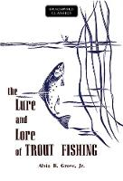 The Lure and Lore of Trout Fishing by Alvin R, Jr Grove
