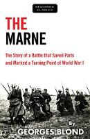 The Marne The Story of a Battle That Saved Paris and Marked a Turning Point of World War I by Georges Blond