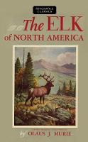 The Elk of North America by Olaus J Murie