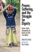 Power, Suffering, and the Struggle for Dignity Human Rights Frameworks for Health and Why They Matter by Alicia Ely Yamin, Paul Farmer