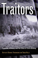 Traitors Suspicion, Intimacy, and the Ethics of State-Building by Sharika Thiranagama
