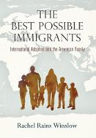 The Best Possible Immigrants International Adoption and the American Family by Rachel Rains Winslow