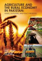 Agriculture and the Rural Economy in Pakistan Issues, Outlooks, and Policy Priorities by David J. Spielman