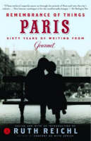 Remembrance of Things Paris Sixty Years of Writing from Gourmet by Ruth Reichl, Gourmet Magazine