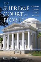 The Supreme Court of Florida A Journey toward Justice, 1972-1987 by Neil Skene