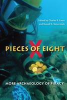 Pieces of Eight More Archaeology of Piracy by Charles R. Ewen