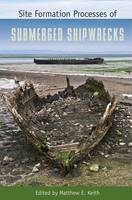Site Formation Processes of Submerged Shipwrecks by Matthew E. Keith