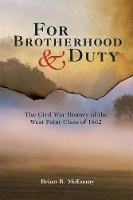 For Brotherhood and Duty The Civil War History of the West Point Class of 1862 by Brian R. McEnany