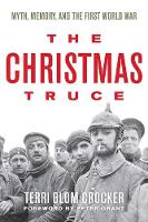 The Christmas Truce Myth, Memory, and the First World War by Terri Blom Crocker, Peter Grant