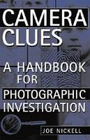 Camera Clues A Handbook for Photographic Investigation by Joe Nickell