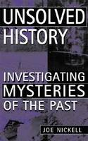 Unsolved History Investigating Mysteries of the Past by Joe Nickell