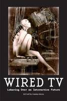 Wired TV Laboring Over an Interactive Future by Derek Johnson, Jonathan Gray, Will Brooker