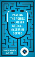 Playing the Ponies and Other Medical Mysteries Solved by Stuart B. Mushlin