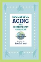 Successful Aging as a Contemporary Obsession Global Perspectives by Sarah Lamb, Jessica Robbins-Ruszkowski, Anna Corwin