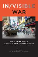In/visible War The Culture of War in Twenty-first-Century America by John Louis Lucaites