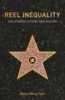 Reel Inequality Hollywood Actors and Racism by Nancy Wang Yuen