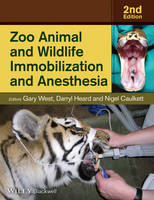 Zoo Animal and Wildlife Immobilization and Anesthesia by Gary West