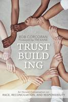 Trustbuilding An Honest Conversation on Race, Reconciliation, and Responsibility by Rob Corcoran, Governor Tim Kaine
