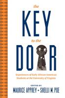 The Key to the Door Experiences of Early African American Students at the University of Virginia by Maurica Apprey