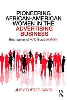 Pioneering African-American Women in the Advertising Business Biographies of MAD Black WOMEN by Judy Foster (Department of Marketing, East Michigan University, USA) Davis
