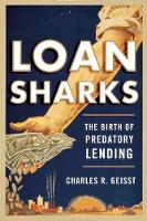 Loan Sharks The Birth of Predatory Lending by Charles R. Geisst