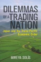 Dilemmas of a Trading Nation Japan and the United States in the Evolving Asia-Pacific Order by Mireya Solis