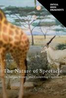 The Nature of Spectacle On Images, Money, and Conserving Capitalism by James Igoe