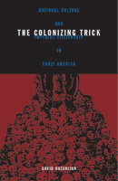 The Colonizing Trick National Culture and Imperial Citizenship in Early America by David Kazanjian