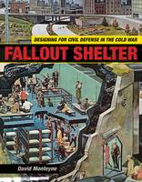 Fallout Shelter Designing for Civil Defense in the Cold War by David Monteyne